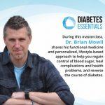 Diabetes Essentials Masterclass Series with DR. BRIAN MOWLL